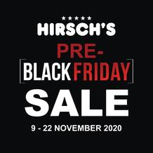 Hirsch's : Pre Black Friday Sale (09 November - 22 November 2020)