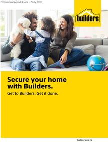 Builders : Secure Your Home With Builders (4 June - 7 July 2019)